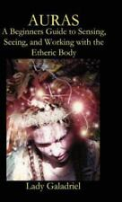Auras: A Beginners Guide to Sensing, Seeing, and Working with the Etheric Body (