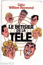 CABU / WILLIAM REYMOND ¤ LE BETISIER DE LA TELE ¤ EO 1995 ALBIN MICHEL