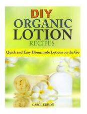 DIY Organic Lotion Recipes : Quick and Easy Homemade Lotions on the Go by...