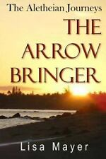 Aletheian Journeys: the Arrow Bringer: By Mayer, Lisa