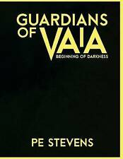 Guardians of Vaia: Beginning of Darkness by Stevens, P. E. -Paperback