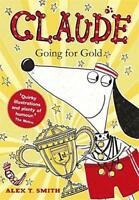 Claude Going for Gold! by T Smith, Alex, NEW Book, FREE & Fast Delivery, (Hardco