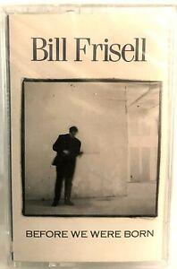NEW - SEALED Bill Frisell CASSETTE - Before We Were Born - Elektra 960843-4,1989