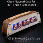 Clean Plywood Case for IN-12 Nixie Tubes Clock GRA AFCH
