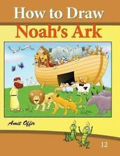 How to Draw Noah's Ark : Drawing Books and Activity for the Whole Family by...
