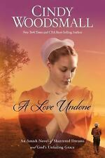 A Love Undone: An Amish Novel of Shattered Dreams and God's Unfailing Grace (Tho