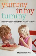 Yummy In My Tummy: Healthy Cooking For The Whole Family: By Fredrica Syren