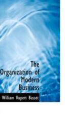 The Organization Of Modern Business: By William Rupert Basset