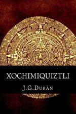 Xochimiquiztli : El Sacrificio de un Dios by J.G.Dur�n (2013, Paperback)
