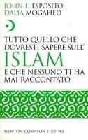 TUTTO QUELLO CHE DOVRESTI SAPERE SULL'ISLAM Esposito John NEWTON COMPTON EDITORI