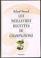 LES MEILLEURES RECETTES DE CHAMPIGNONS - ROLAND DURAND - FLAMMARION 1989