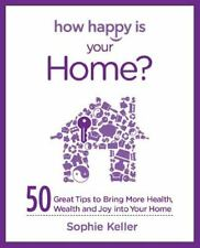 How Happy Is Your Home? : 50 Great Tips to Bring More Health, Wealth and Happin…