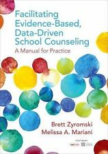 Facilitating Evidence-Based, Data-Driven School Counseling : A Manual for...