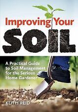 Improving Your Soil : A Practical Guide to Soil Management for the Serious...