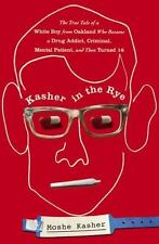 Kasher in the Rye : The True Tale of a White Boy from Oakland Who Became a Drug…
