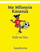 Me Mfonyin Kasasua : Kala Na Sua by Nyamfowa kasahorow (2012, Paperback,...
