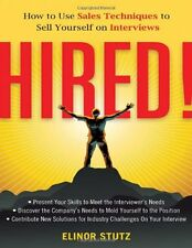 Hired!: How to Use Sales Techniques to Sell Yourself On Interviews by Elinor Stu
