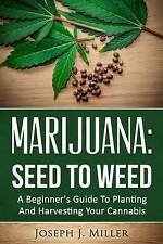 Marijuana:Seed To Weed: A Beginner's Guide To Planting And Harvesting Your Canna