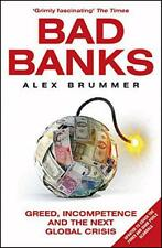 Bad Banks: Greed, Incompetence and the Next Global Crisis by Brummer, Alex, NEW