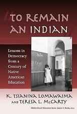 To Remain an Indian: Lessons in Democracy from a Century of Native American Educ