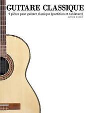 Guitare Classique : 4 Pi�ces Pour Guitare Classique (Partition et Tablature)...