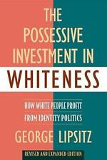 The Possessive Investment in Whiteness: How White People Profit from Identity...