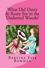 What Did Rusty and Dusty See in the Darkened Woods by Bertina Bowman (2015,...
