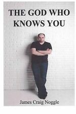 The God Who Knows You : Getting to Know God by James Noggle (2016, Paperback)