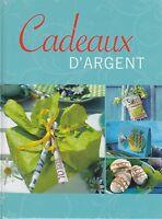 CADEAUX D'ARGENT - OFFRIR DE L'ARGENT -  LIVRE LOISIRS CREATIFS 100% NEUF
