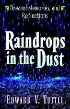 NEW Raindrops in the Dust; Dreams, Memories and Reflections by Edward V. Tuttle