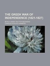 The Greek War of Independence (1821-1827); Being a Greek Text for Beginners by