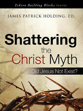 Shattering the Christ Myth (Tekton Building Blocks) by James Patrick Holding