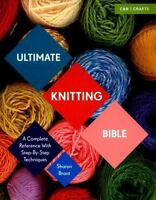 Ultimate Knitting Bible: A Complete Reference with Step-by-
