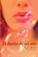 El Dueño de Mi Arte by Marìa Border (2013, Paperback)