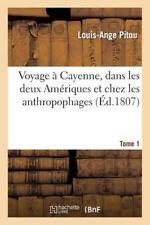 Histoire: Voyage a Cayenne, Dans les Deux Ameriques et Chez les...