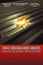 Static Crosstalk-Noise Analysis: For Deep Sub-Micron Digital Designs by Kurt...