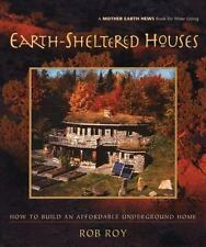 Earth-Sheltered Houses : How to Build an Affordable Underground Home by Rob...