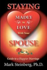 NEW Staying Madly in Love with Your Spouse: Guide to a Happier Marriage by Mark