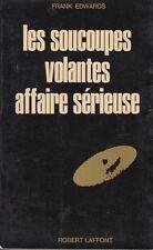 LES SOUCOUPES VOLANTES AFFAIRE SERIEUSE / FRANK EDWARDS / ROBERT LAFFONT