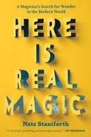 Here Is Real Magic: A Magician's Search for Wonder in the Modern World: New