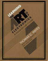Learning the Art of Electronics : A Hands-On Lab Course, Paperback by Hayes, ...
