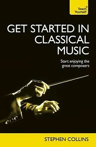 Get Started In Classical Music (Teach Yourself: Reference) by Ste