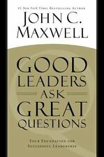 Good Leaders Ask Great Questions : Your Foundation for Successful Leadership...