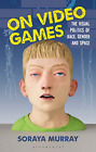 Murray Soraya-On Video Games (The Visual Politics Of Race  Gender And S BOOK NEW