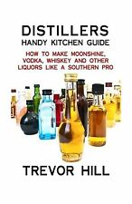 Distillers Handy Kitchen Guide: How to Make Moonshine Vodka Whi... Free Shipping