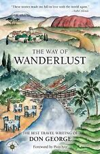 The Way of Wanderlust : The Best Travel Writing of Don George by Don George...