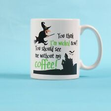 You think i'm wicked now? You should see me without my coffee, witch mug, cup