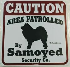 """Caution Area Patrolled by SAMOYED Security Co. Dog Sign Outdoor 11""""x11"""""""