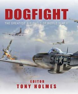 Dogfight : The Greatest Air Duels of World War II (2013, Hardcover)