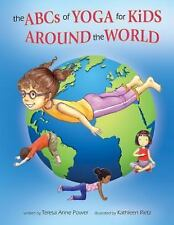 The ABCs of Yoga for Kids Around the World by Teresa Anne Power (2017,...